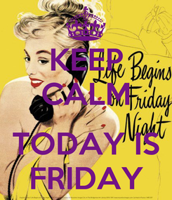 Poster: KEEP CALM  TODAY IS FRIDAY
