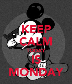 Poster: KEEP CALM TODAY IS MONDAY