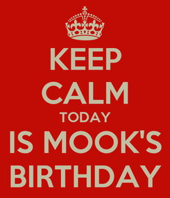 Poster: KEEP CALM TODAY IS MOOK'S BIRTHDAY
