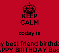 Poster: KEEP CALM today is my best friend birthday HAPPY BIRTHDAY Buddy