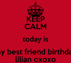 Poster: KEEP CALM today is my best friend birthday lilian oxoxo