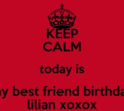 Poster: KEEP CALM today is my best friend birthday lilian xoxox