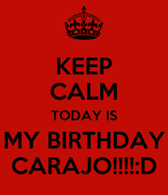 Poster: KEEP CALM TODAY IS MY BIRTHDAY CARAJO!!!!:D