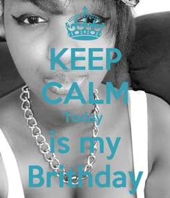 Poster: KEEP CALM Today  is my Brithday