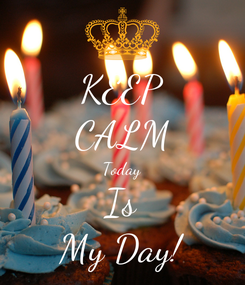 Poster: KEEP CALM Today Is My Day!