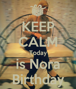 Poster: KEEP CALM Today is Nora Birthday