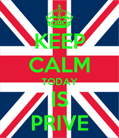 Poster: KEEP CALM TODAY IS PRIVE