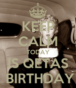 Poster: KEEP CALM TODAY IS QETAS  BIRTHDAY