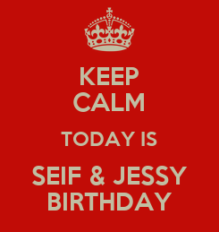 Poster: KEEP CALM TODAY IS SEIF & JESSY BIRTHDAY