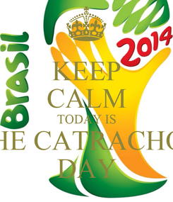 Poster: KEEP CALM TODAY IS THE CATRACHOS DAY