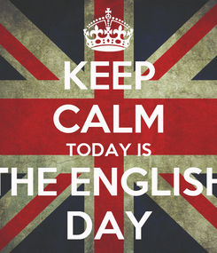 Poster: KEEP CALM TODAY IS THE ENGLISH DAY