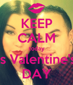 Poster: KEEP CALM today is Valentine's DAY