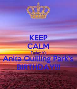 Poster: KEEP CALM Today it's Anita Quilling Park's BIRTHDAY!!!