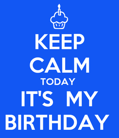 Poster: KEEP CALM TODAY  IT'S  MY BIRTHDAY