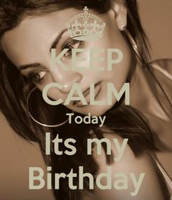 Poster: KEEP CALM Today Its my Birthday