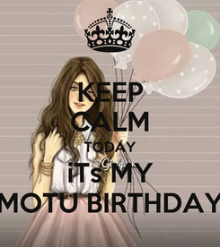 Poster: KEEP CALM TODAY iTs MY MOTU BIRTHDAY