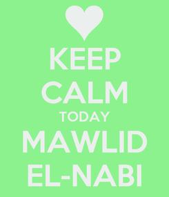 Poster: KEEP CALM TODAY MAWLID EL-NABI