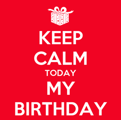 Poster: KEEP CALM TODAY MY BIRTHDAY