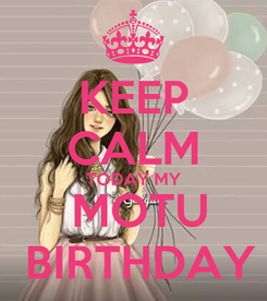 Poster: KEEP CALM TODAY MY  MOTU  BIRTHDAY
