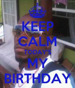 Poster: KEEP CALM TODAY'S MY BIRTHDAY