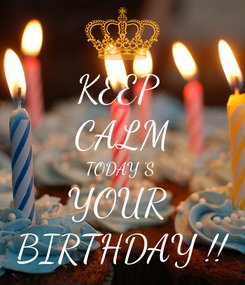 Poster: KEEP  CALM TODAY 'S  YOUR  BIRTHDAY !!