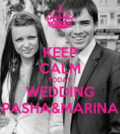Poster: KEEP CALM TODAY WEDDING PASHA&MARINA