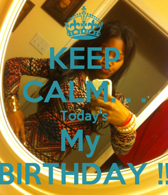 Poster: KEEP CALM. . . Today's My  BIRTHDAY !!