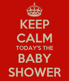 Poster: KEEP CALM TODAY'S THE BABY SHOWER