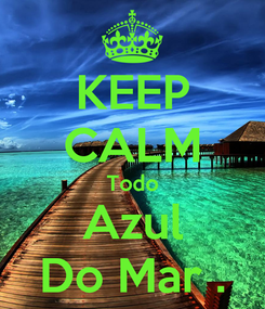 Poster: KEEP CALM Todo Azul Do Mar .