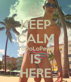 Poster: KEEP CALM ToDoLoPeTo IS HERE