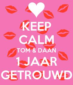 Poster: KEEP CALM TOM & DAAN 1 JAAR GETROUWD