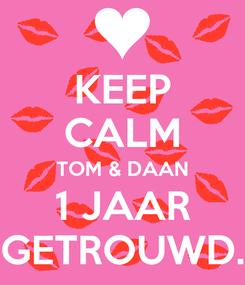 Poster: KEEP CALM TOM & DAAN 1 JAAR GETROUWD.