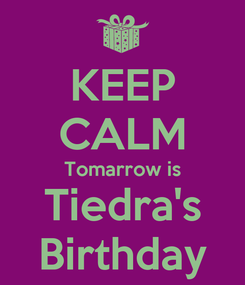 Poster: KEEP CALM Tomarrow is Tiedra's Birthday