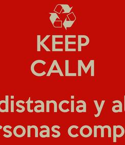 Poster: KEEP CALM  Tome distancia y alejece  De personas complicadas