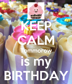 Poster: KEEP CALM Tommorow is my BIRTHDAY