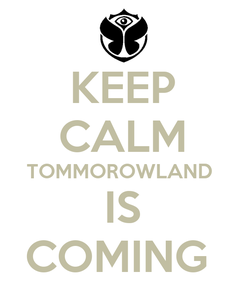 Poster: KEEP CALM TOMMOROWLAND  IS COMING