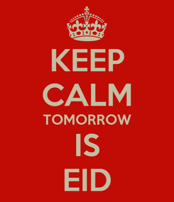 Poster: KEEP CALM TOMORROW IS EID