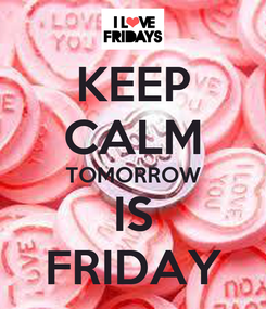 Poster: KEEP CALM TOMORROW IS FRIDAY