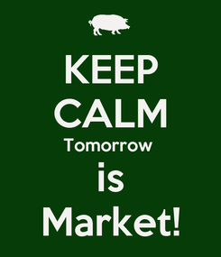Poster: KEEP CALM Tomorrow  is Market!