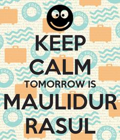 Poster: KEEP CALM TOMORROW IS MAULIDUR RASUL