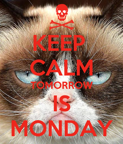 Poster: KEEP  CALM TOMORROW IS MONDAY