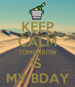 Poster: KEEP CALM TOMORROW IS  MY BDAY
