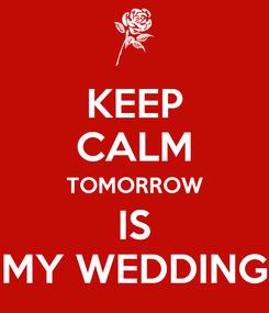 Poster: KEEP CALM TOMORROW IS MY WEDDING