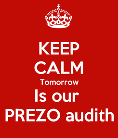 Poster: KEEP CALM Tomorrow Is our  PREZO audith