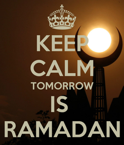 Poster: KEEP CALM TOMORROW IS  RAMADAN