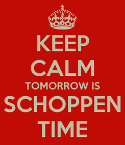 Poster: KEEP CALM TOMORROW IS SCHOPPEN TIME