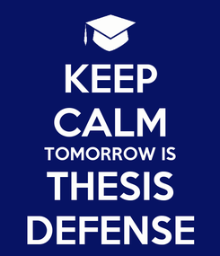 Poster: KEEP CALM TOMORROW IS THESIS DEFENSE