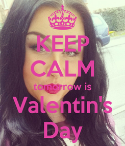 Poster: KEEP CALM tomorrow is Valentin's Day