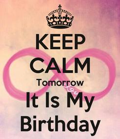 Poster: KEEP CALM Tomorrow It Is My Birthday