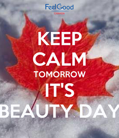 Poster: KEEP CALM TOMORROW IT'S BEAUTY DAY
